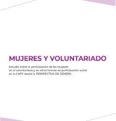 MUJERES Y VOLUNTARIADO (2019). Estudio sobre la participación de las mujeres en el voluntariado y en otras formas de participación social en la CAPV desde la perspectiva de género.